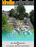 Tikal: The History of the Ancient Maya's Famous Capital (English Edition)