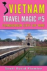Vietnam Travel Magic #5: Forbidden City of Hue Kindle Edition