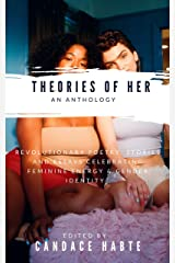 Theories of Her: Revolutionary Poetry, Stories and Essays Celebrating Feminine Energy & Gender Identity (an anthology) Kindle Edition