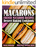 French Macarons Recipes: Dessert Baking Cookbook