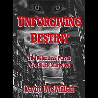 Unforgiving Destiny: The Relentless Pursuit of a Black-Marketeer