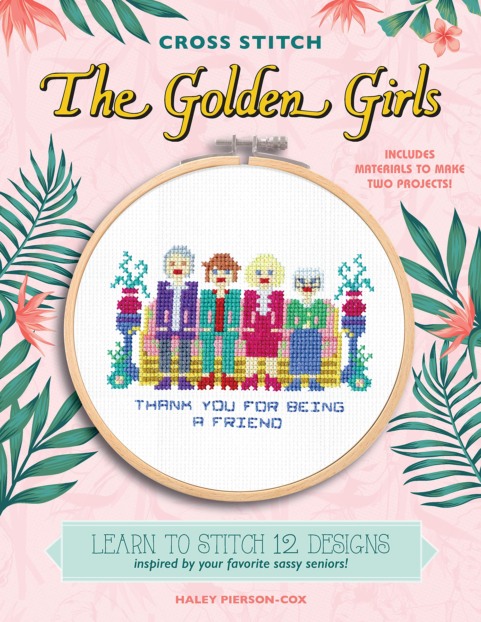 Cross Stitch The Golden Girls: Learn to stitch 12 designs inspired by your favorite sassy seniors! Includes materials to…
