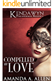 Compelled by Love (Kendawyn Paranormal Regency)