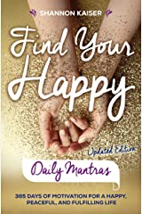 Find Your Happy Daily Mantras: 365 Days of Motivation for a Happy, Peaceful, and Fulfilling Life Kindle Edition