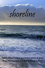 Shoreline: selected short fiction, non-fiction, poetry & prose from The Association of Rhode Island Authors Kindle Edition
