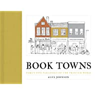 Book Towns: Forty Five Paradises of the Printed Word