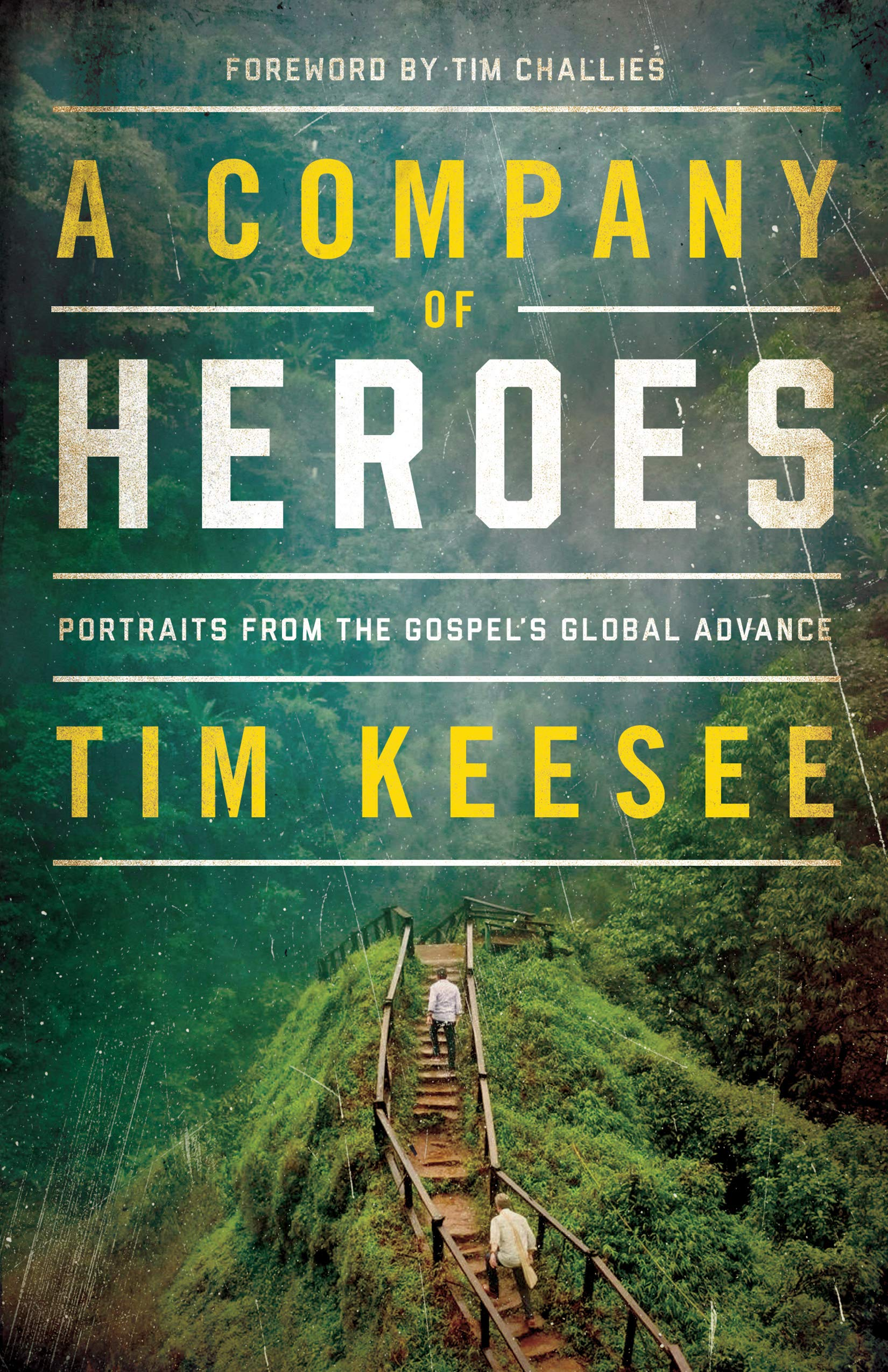A Company Of Heroes Portraits From The Gospel S Global Advance Keesee Tim 9781433562570 Amazon Com Books
