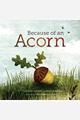 Because of an Acorn: (Nature Autumn Books for Children, Picture Books about Acorn Trees) Hardcover