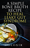 A Simple Bone Broth Recipe to Heal Leaky Gut Syndrome