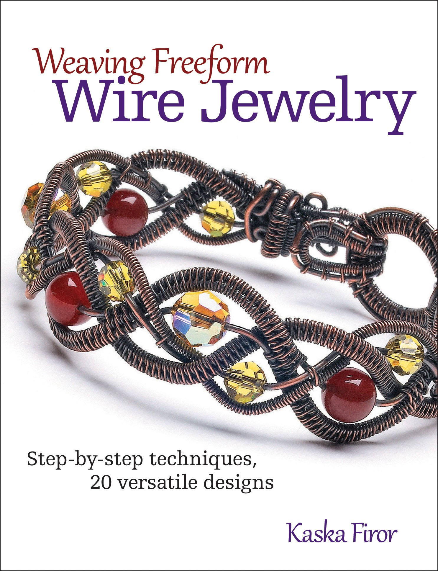 Weaving Freeform Wire Jewelry: Step-by-Step Techniques, 20 Versatile ...