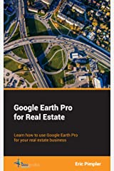 Google Earth Pro for Real Estate: Learn how to use Google Earth Pro for your real estate business Kindle Edition