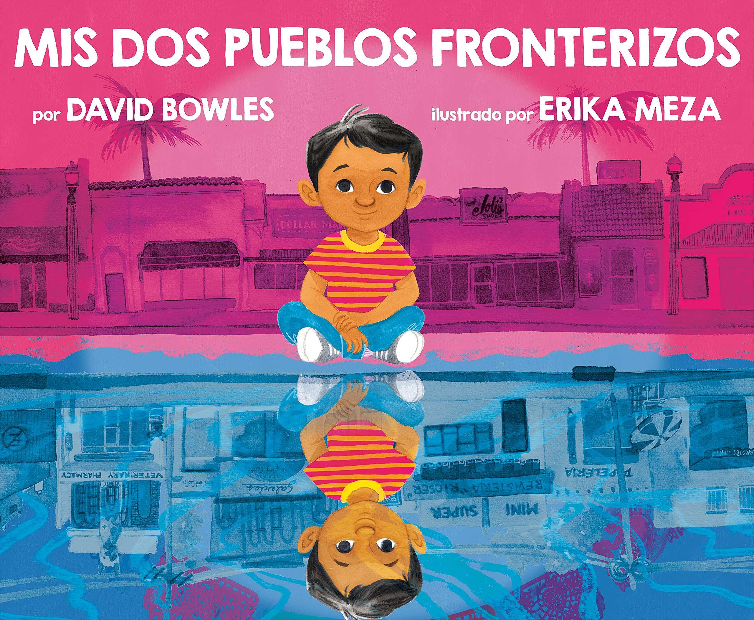Mis dos pueblos fronterizos (Spanish Edition): Bowles, David, Meza, Erika:  9780593325070: Amazon.com: Books