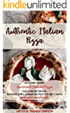 Authentic Italian Pizza: How to make a genuine homemade Italian pizza, focaccia and sheet pan pizza. Professional recipes, techniques and a step-by-step guide to master your own sourdough