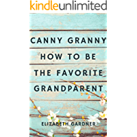 Canny Granny: How to Be the Favorite Grandparent