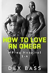 How to Love an Omega: MPreg Hospital 1-4 Kindle Edition