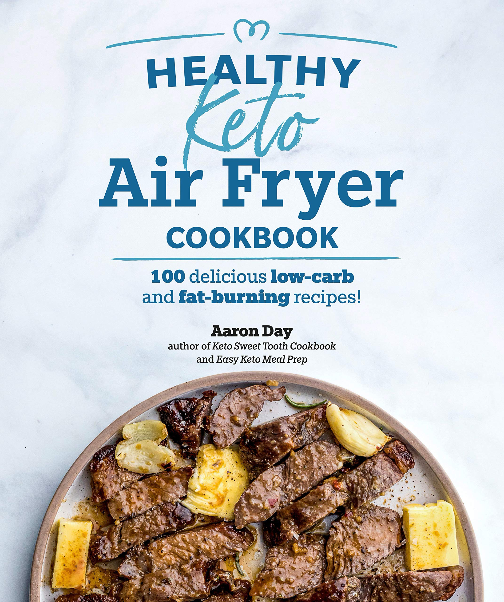 Amazon.com: Healthy Keto Air Fryer Cookbook: 100 Delicious Low-Carb and  Fat-Burning Recipes (9781615649792): Day, Aaron: Books