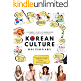 Korean Culture Dictionary: From Kimchi To K-Pop And K-Drama Clichés. Everything About Korea Explained! (The K-Pop…