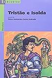Tristão e Isolda - Coleção Reencontro Literatura