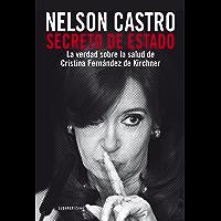 Secreto de Estado: La verdad sobre la salud de Cristina Fernández de Kirchner (Spanish Edition)