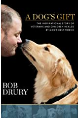 A Dog's Gift: The Inspirational Story of Veterans and Children Healed by Man's Best Friend Kindle Edition