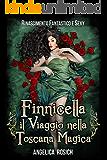 Finnicella, il viaggio nella Toscana magica: Rinascimento Fantastico e Sexy (Romanzo Storico rosa ed erotico Vol. 1)