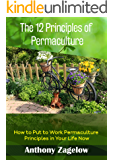 The 12 Principles of Permaculture: Thinking Outside the Garden ~ How to Put to Work the Principles Permaculture in Your Life Now! (Permaculture & Sustainable Living - Green Lifestyle)