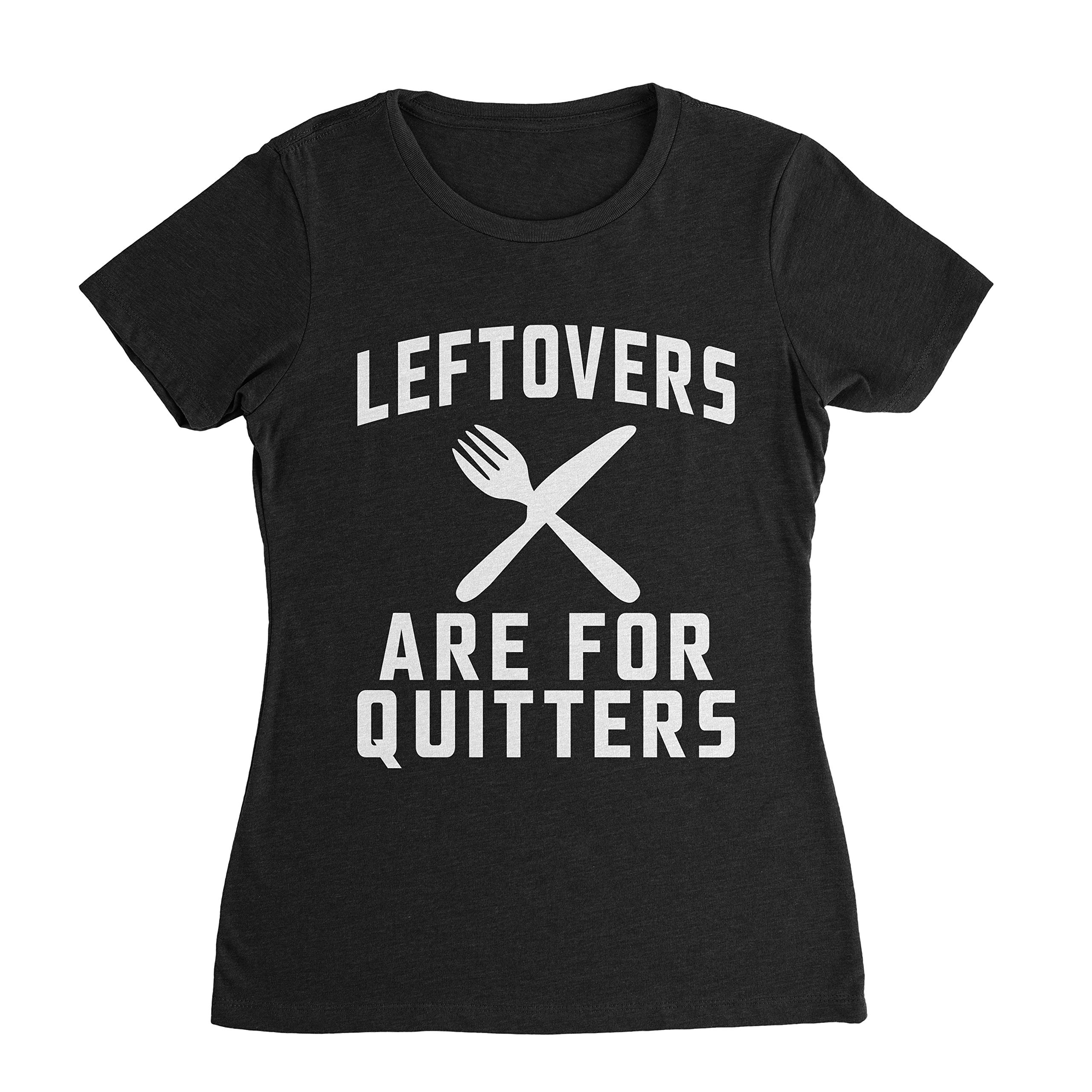 Leftovers Are For Quitters Shirts