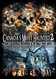 Canada's Most Haunted 2: More Paranormal Encounters In The Great White North