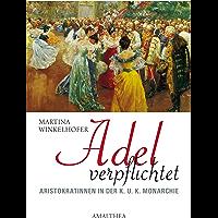 Adel verpflichtet: Aristokratinnen in der K.U.K. Monarchie (German Edition)