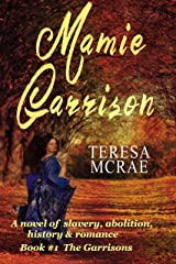Mamie Garrison: A tale of slavery, abolition, history & romance (The Garrisons Book 1) Kindle Edition