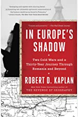 In Europe's Shadow: Two Cold Wars and a Thirty-Year Journey Through Romania and Beyond Kindle Edition