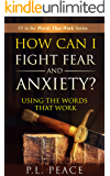 How Can I Fight Fear and Anxiety?: Using the Words that Work