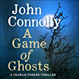 A Game of Ghosts: A Charlie Parker Thriller, Book 15