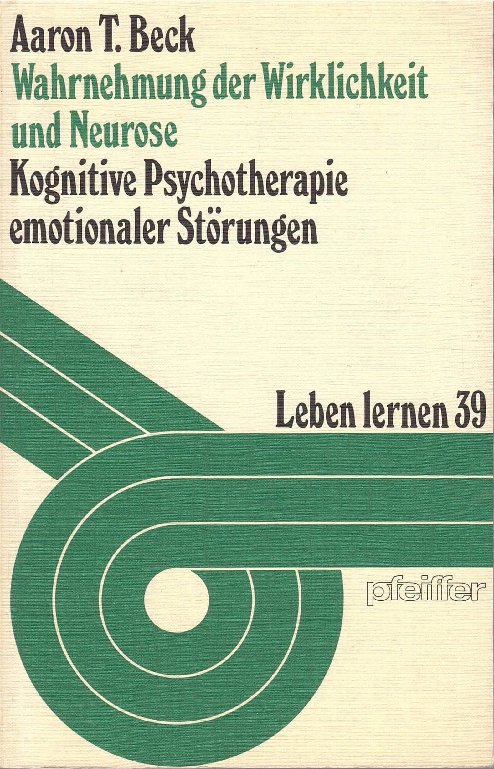 Wahrnehmung der Wirklichkeit und Neurose. Kognitive Psychotherapie emotionaler Störungen