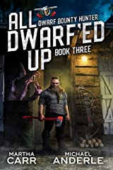 All Dwarf'ed Up (Dwarf Bounty Hunter Book 3) Kindle Edition