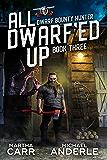 All Dwarf'ed Up (Dwarf Bounty Hunter Book 3)