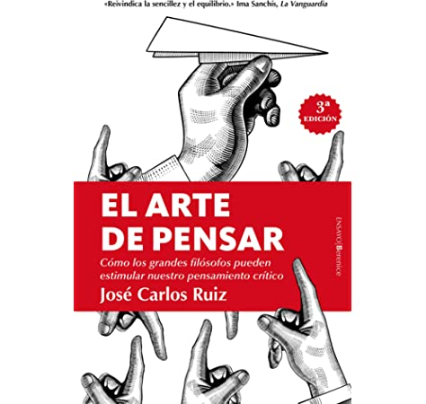 El Arte De Pensar The Art Of Thinking Ensayo Spanish Edition Ruiz Sanchez Jose Carlos 9788417229955 Amazon Com Books