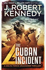 The Cuban Incident (Delta Force Unleashed Thrillers Book 6) Kindle Edition