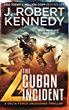 The Cuban Incident (Delta Force Unleashed Thrillers Book 6)