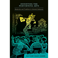 Inventing the Performing Arts: Modernity and Tradition in Colonial Indonesia