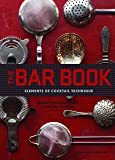 The Bar Book: Elements of Cocktail Technique (Cocktail Book with Cocktail Recipes, Mixology Book for Bartending)