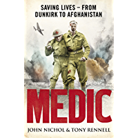 Medic: Saving Lives - From Dunkirk to Afghanistan (English Edition)