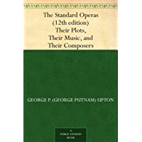 The Standard Operas (12th edition) Their Plots, Their Music, and Their Composers (免费公版书) (English Edition)