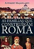 As Famílias que Construíram Roma: Um Guia Histórico e Cultural