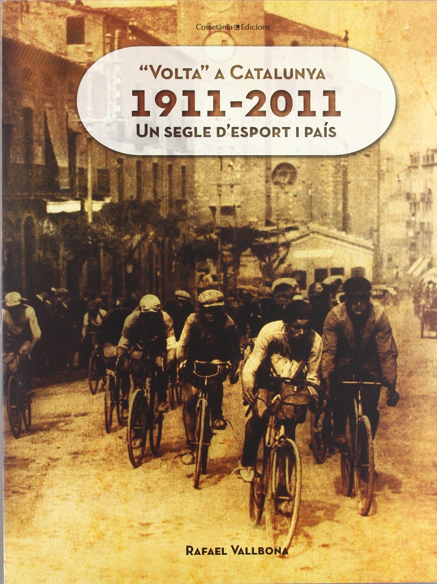 Volta a Catalunya 1911-2011: Un segle d'esport i país (Altres) (Catalán) Tapa dura – 1 nov 2011 Rafael Vallbona i Sallent Cossetània Edicions 8415403607 JP023633