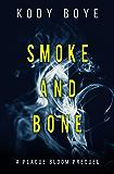 Smoke and Bone: A Plague Bloom Prequel (The Plague Bloom Book 0)