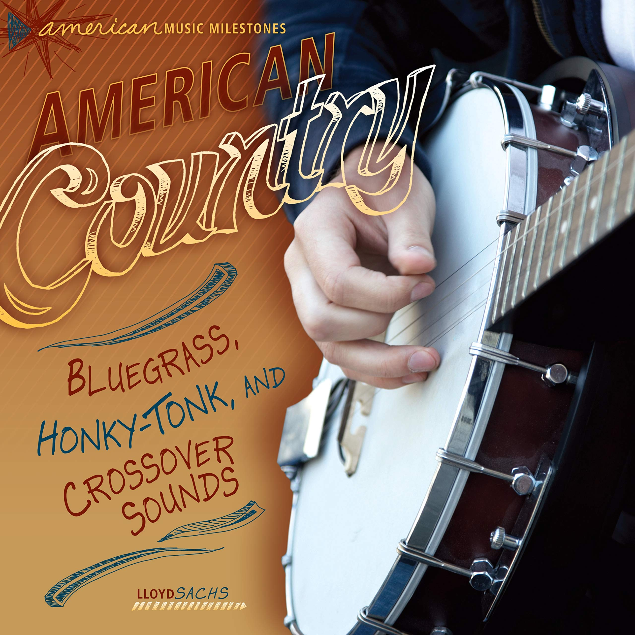 American Country: Bluegrass, Honky-Tonk, and Crossover Sounds (American Music Milestones) pdf epub