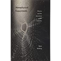 Metaphysical Experiments: Physics and the Invention of the Universe