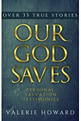 Our God Saves: Personal Salvation Testimonies Kindle Edition
