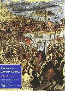 Historia de la conquista de México Papeles del tiempo: Amazon.es: H. Prescott, William, Miralles, Juan, Torres Pabón, Rafael: Libros